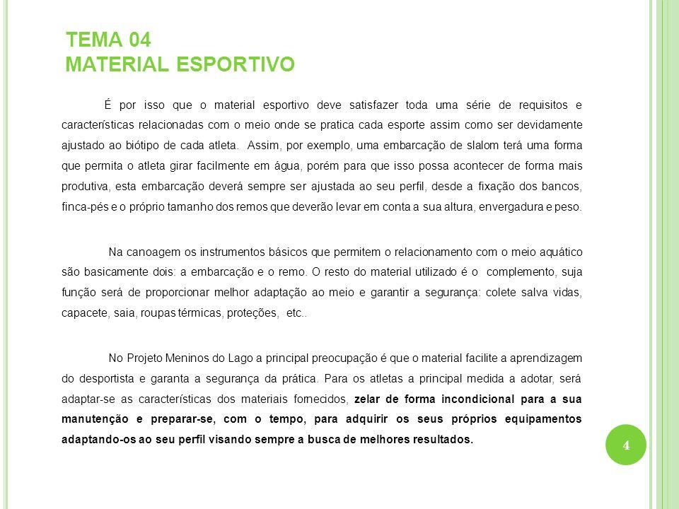 TEMA 04 MATERIAL ESPORTIVO Tratando o material esportivo como uma das mais importantes ferramentas de trabalho, suas características e seu bom estado de conservação influirão diretamente sobre a qualidade do trabalho a ser realizado.