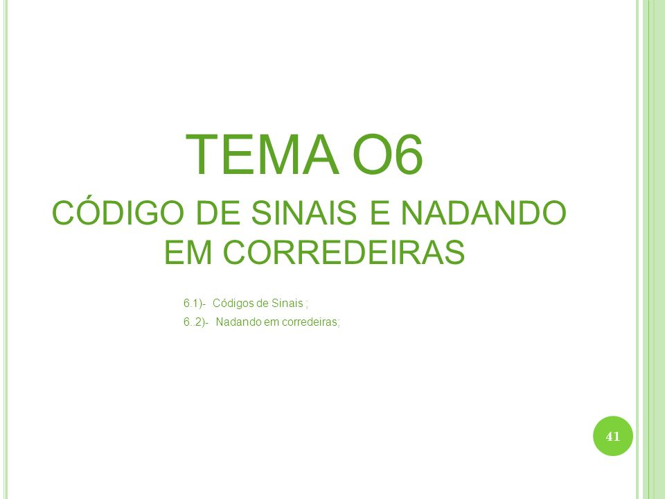 TEMA O6 CÓDIGO DE SINAIS E NADANDO EM CORREDEIRAS 6.1)- Códigos de Sinais ; 6..2)- Nadando em corredeiras; 41