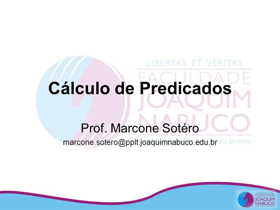 Cálculo de Predicados Prof. Marcone Sotéro marcone.sotero@pplt.joaquimnabuco.edu.br
