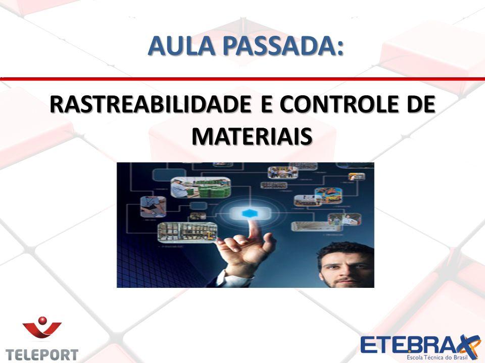 AULA PASSADA: AULA PASSADA: RASTREABILIDADE E CONTROLE DE MATERIAIS