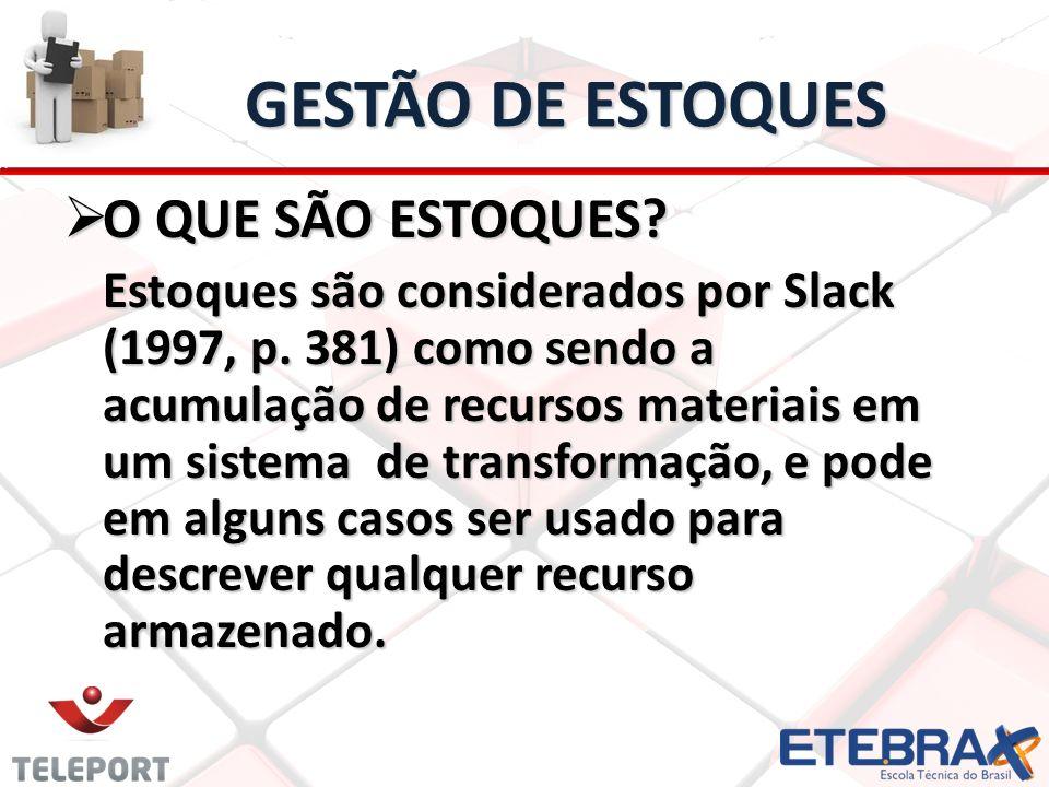GESTÃO DE ESTOQUES O QUE SÃO ESTOQUES? O QUE SÃO ESTOQUES? Estoques são considerados por Slack (1997, p. 381) como sendo a acumulação de recursos mate