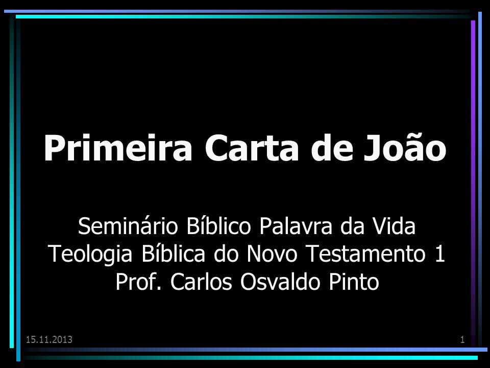 15.11.20131 Primeira Carta de João Seminário Bíblico Palavra da Vida Teologia Bíblica do Novo Testamento 1 Prof. Carlos Osvaldo Pinto