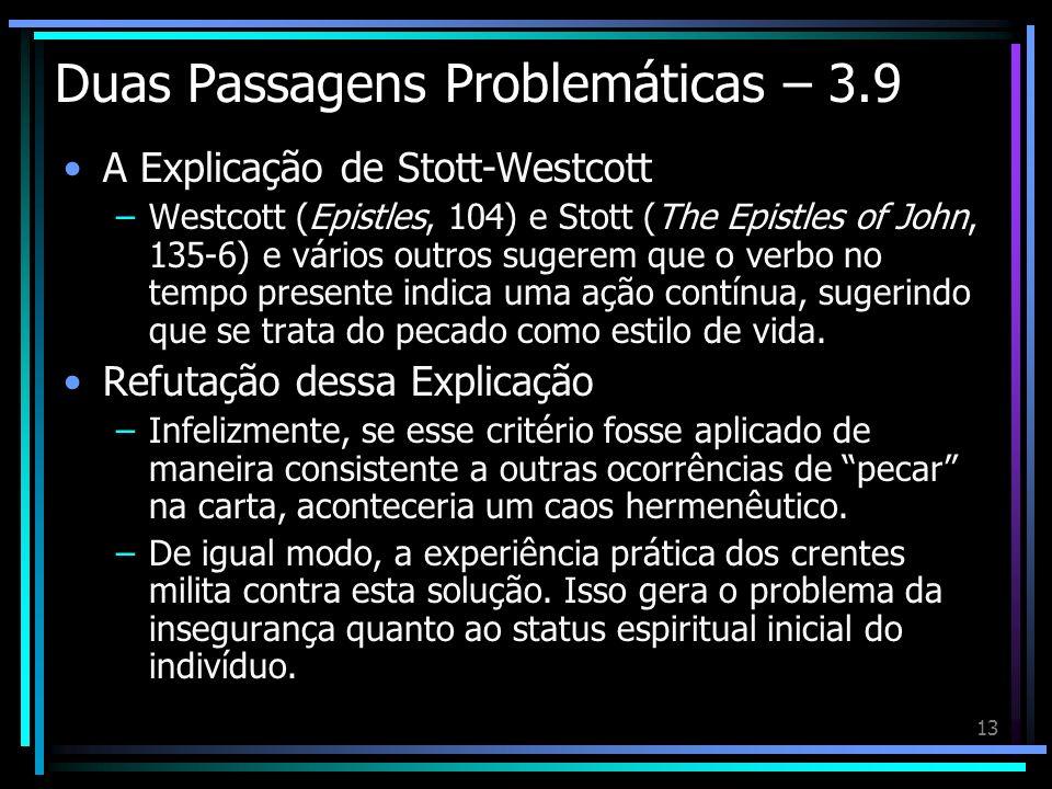 13 Duas Passagens Problemáticas – 3.9 A Explicação de Stott-Westcott –Westcott (Epistles, 104) e Stott (The Epistles of John, 135-6) e vários outros s
