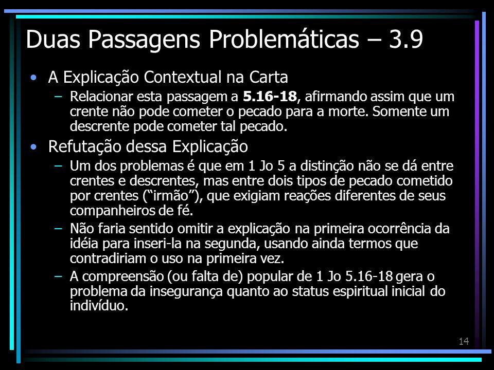 14 Duas Passagens Problemáticas – 3.9 A Explicação Contextual na Carta –Relacionar esta passagem a 5.16-18, afirmando assim que um crente não pode com