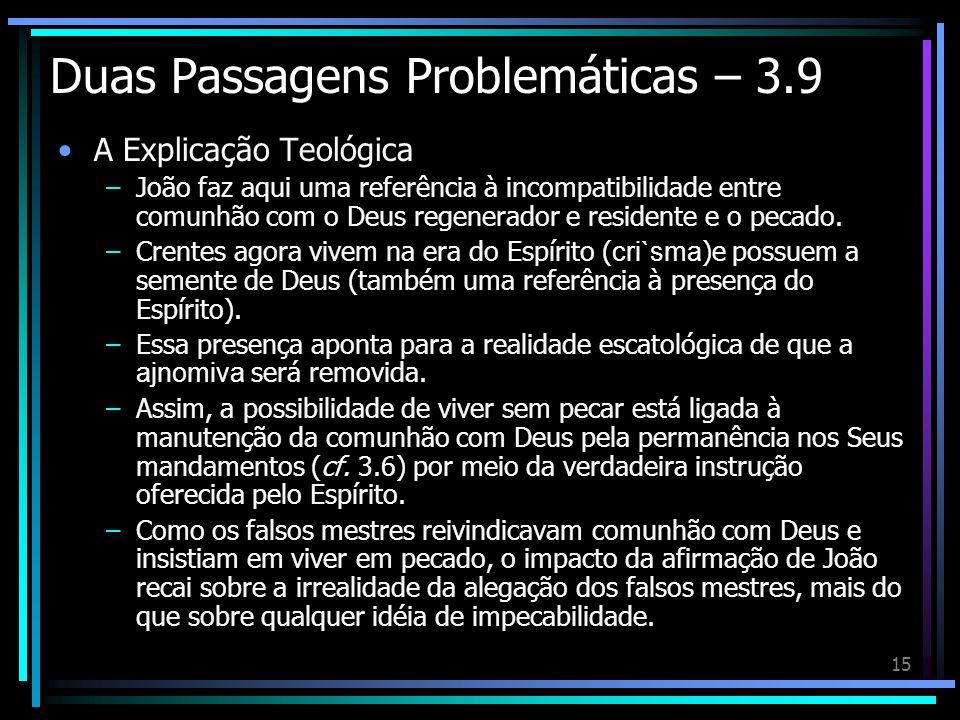 15 Duas Passagens Problemáticas – 3.9 A Explicação Teológica –João faz aqui uma referência à incompatibilidade entre comunhão com o Deus regenerador e