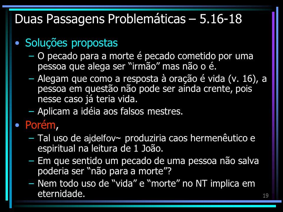 19 Duas Passagens Problemáticas – 5.16-18 Soluções propostas –O pecado para a morte é pecado cometido por uma pessoa que alega ser irmão mas não o é.