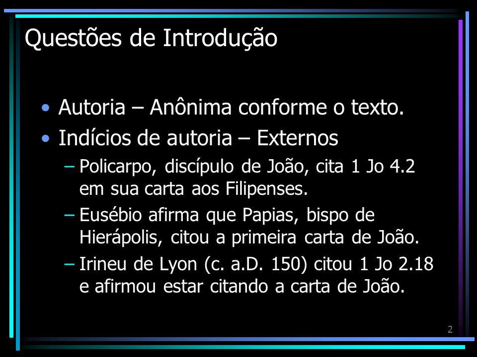 2 Questões de Introdução Autoria – Anônima conforme o texto. Indícios de autoria – Externos –Policarpo, discípulo de João, cita 1 Jo 4.2 em sua carta