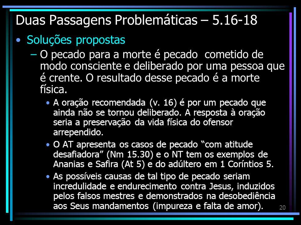 20 Duas Passagens Problemáticas – 5.16-18 Soluções propostas –O pecado para a morte é pecado cometido de modo consciente e deliberado por uma pessoa q