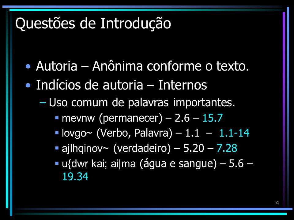 4 Questões de Introdução Autoria – Anônima conforme o texto. Indícios de autoria – Internos –Uso comum de palavras importantes. mevnw (permanecer) – 2