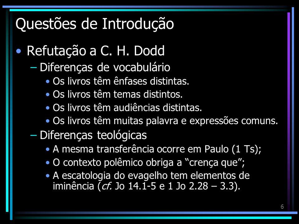 6 Questões de Introdução Refutação a C. H. Dodd –Diferenças de vocabulário Os livros têm ênfases distintas. Os livros têm temas distintos. Os livros t
