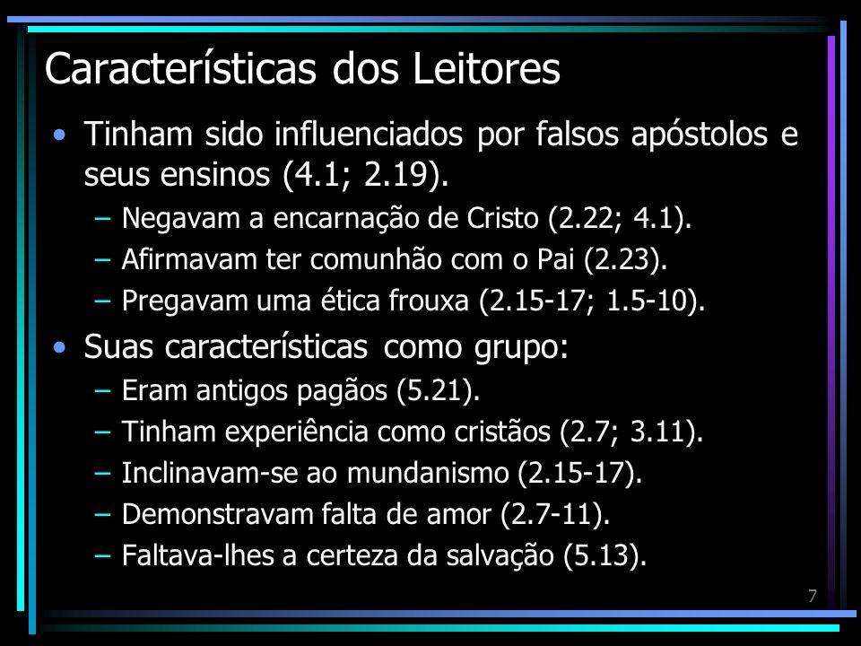 7 Características dos Leitores Tinham sido influenciados por falsos apóstolos e seus ensinos (4.1; 2.19). –Negavam a encarnação de Cristo (2.22; 4.1).
