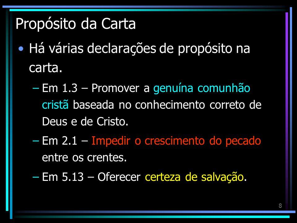 8 Propósito da Carta Há várias declarações de propósito na carta. –Em 1.3 – Promover a genuína comunhão cristã baseada no conhecimento correto de Deus