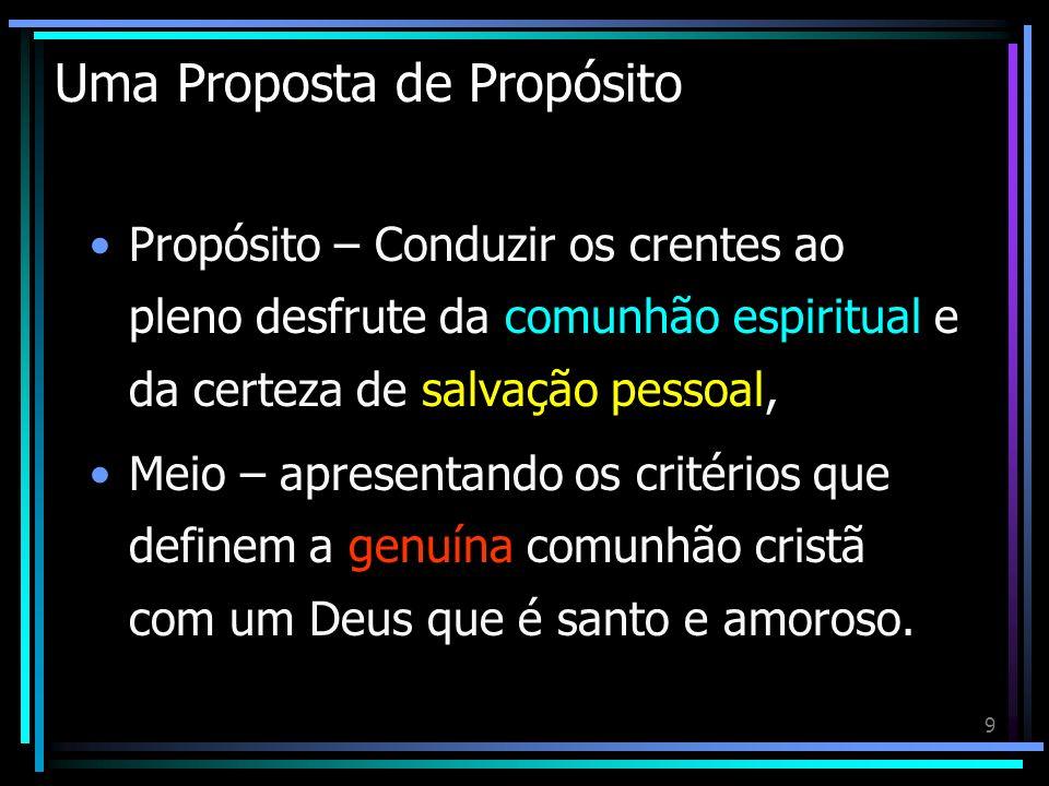 9 Uma Proposta de Propósito Propósito – Conduzir os crentes ao pleno desfrute da comunhão espiritual e da certeza de salvação pessoal, Meio – apresent