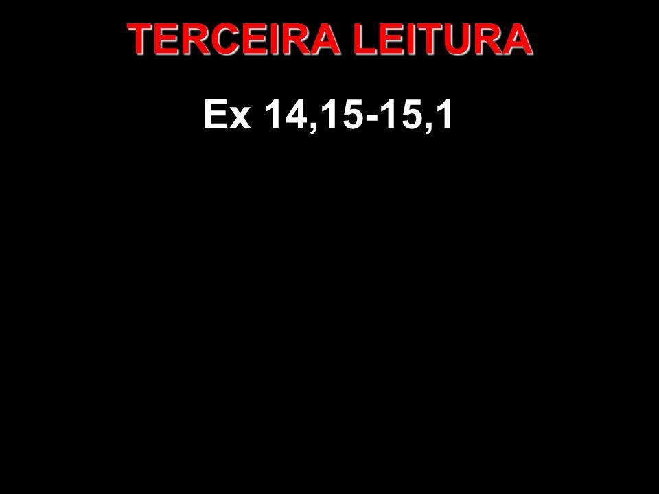 TERCEIRA LEITURA Ex 14,15-15,1