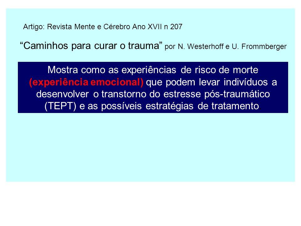 Caminhos para curar o trauma por N. Westerhoff e U. Frommberger Artigo: Revista Mente e Cérebro Ano XVII n 207 Mostra como as experiências de risco de