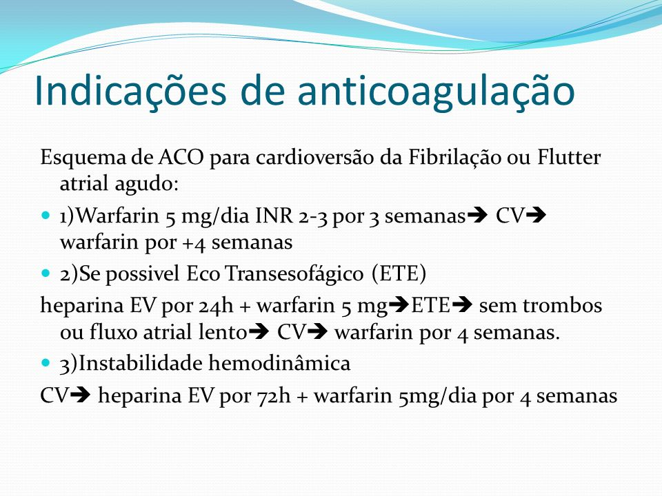Indicações de anticoagulação FA aguda não precisa de ACO nas primeiras 48h do início do episódio. Cardioversão farmacológica após 48h do início do epi