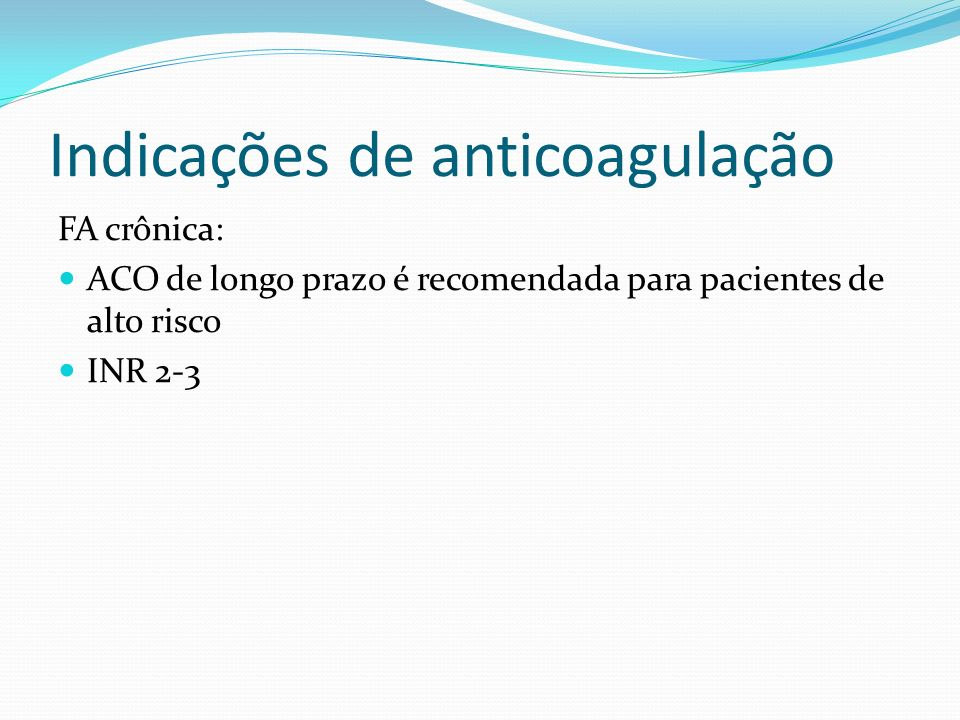Indicações de anticoagulação FA paroxística: Recomendação controversa 3 episódios de FA em 12 meses, a ACO com warfarin deve ser usada em pacientes co