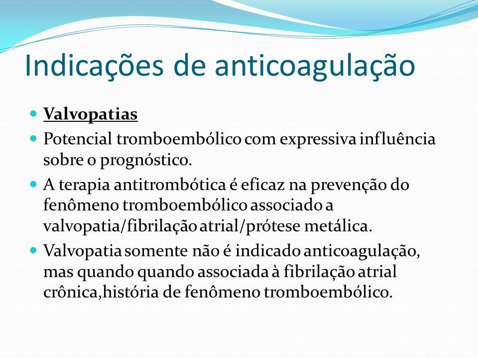 Indicações de anticoagulação Valvopatias Potencial tromboembólico com expressiva influência sobre o prognóstico.