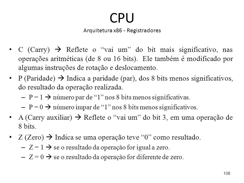 CPU Arquitetura x86 - Registradores C (Carry) Reflete o vai um do bit mais significativo, nas operações aritméticas (de 8 ou 16 bits).