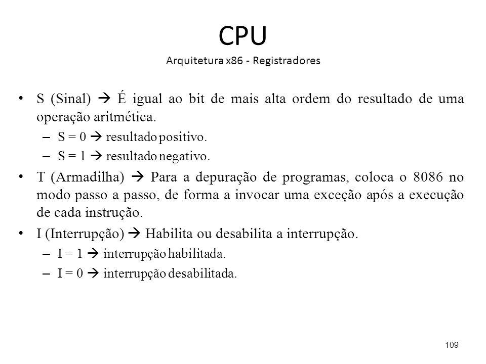 CPU Arquitetura x86 - Registradores S (Sinal) É igual ao bit de mais alta ordem do resultado de uma operação aritmética.