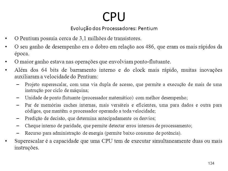 CPU Evolução dos Processadores: Pentium O Pentium possuía cerca de 3,1 milhões de transistores.