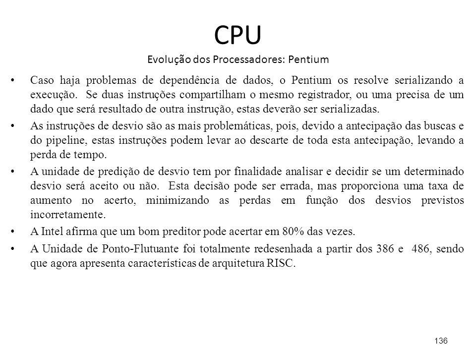 CPU Evolução dos Processadores: Pentium Caso haja problemas de dependência de dados, o Pentium os resolve serializando a execução.