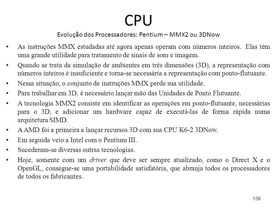 CPU Evolução dos Processadores: Pentium – MMX2 ou 3DNow As instruções MMX estudadas até agora apenas operam com números inteiros.
