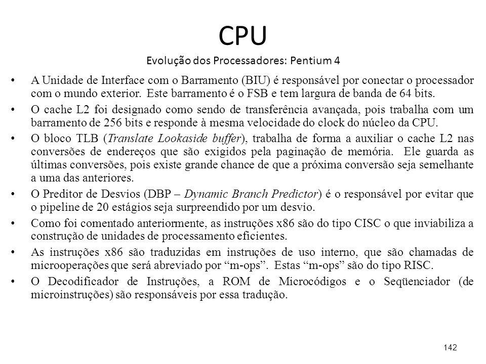 CPU Evolução dos Processadores: Pentium 4 A Unidade de Interface com o Barramento (BIU) é responsável por conectar o processador com o mundo exterior.