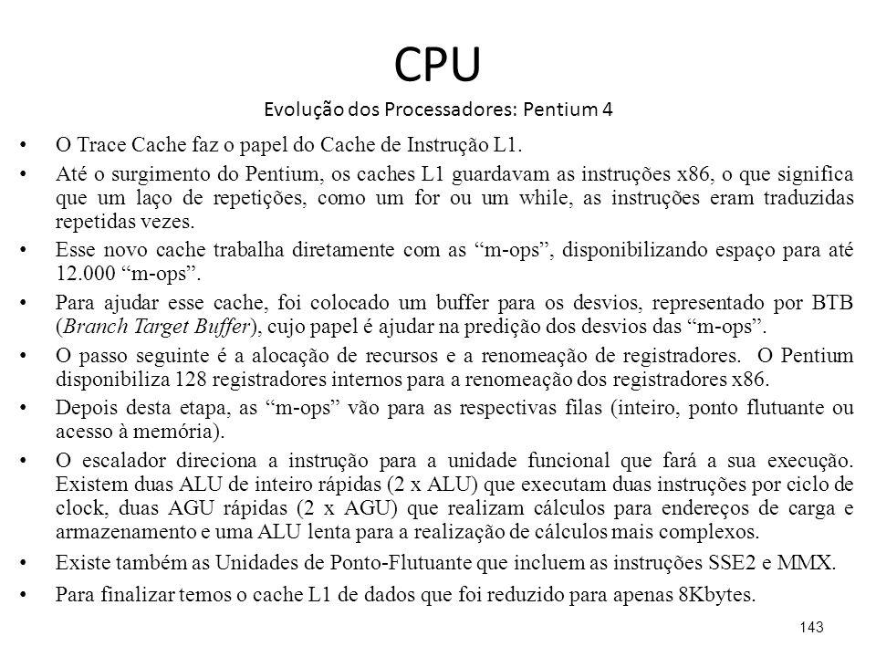 CPU Evolução dos Processadores: Pentium 4 O Trace Cache faz o papel do Cache de Instrução L1.