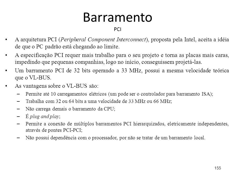 Barramento PCI A arquitetura PCI (Peripheral Component Interconnect), proposta pela Intel, aceita a idéia de que o PC padrão está chegando ao limite.
