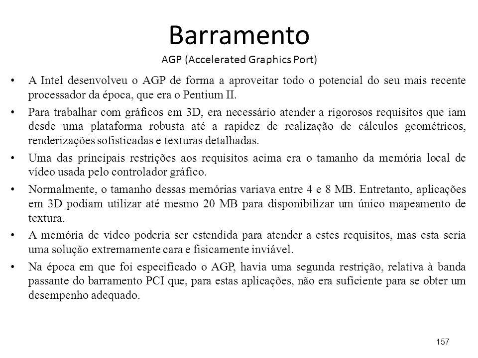 Barramento AGP (Accelerated Graphics Port) A Intel desenvolveu o AGP de forma a aproveitar todo o potencial do seu mais recente processador da época, que era o Pentium II.