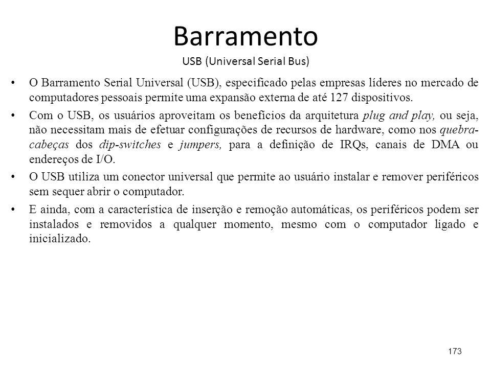 Barramento USB (Universal Serial Bus) O Barramento Serial Universal (USB), especificado pelas empresas líderes no mercado de computadores pessoais permite uma expansão externa de até 127 dispositivos.