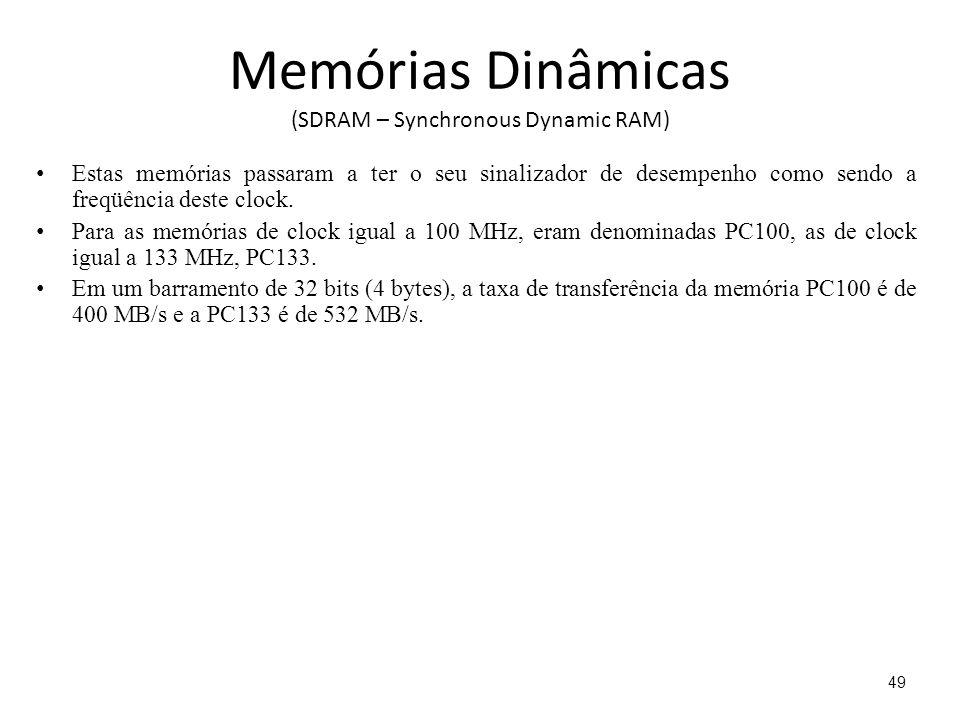 Memórias Dinâmicas (SDRAM – Synchronous Dynamic RAM) Estas memórias passaram a ter o seu sinalizador de desempenho como sendo a freqüência deste clock.