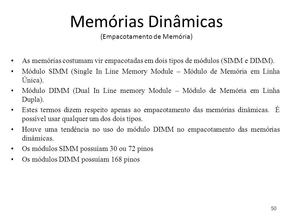 Memórias Dinâmicas (Empacotamento de Memória) As memórias costumam vir empacotadas em dois tipos de módulos (SIMM e DIMM).