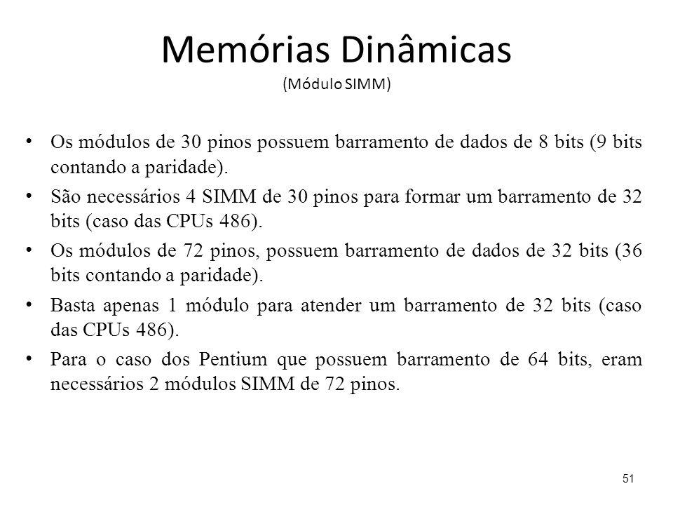 Memórias Dinâmicas (Módulo SIMM) Os módulos de 30 pinos possuem barramento de dados de 8 bits (9 bits contando a paridade).