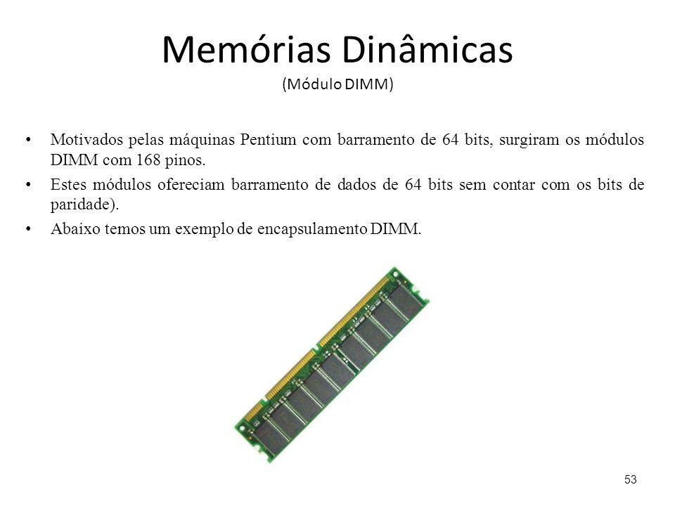 Memórias Dinâmicas (Módulo DIMM) Motivados pelas máquinas Pentium com barramento de 64 bits, surgiram os módulos DIMM com 168 pinos.