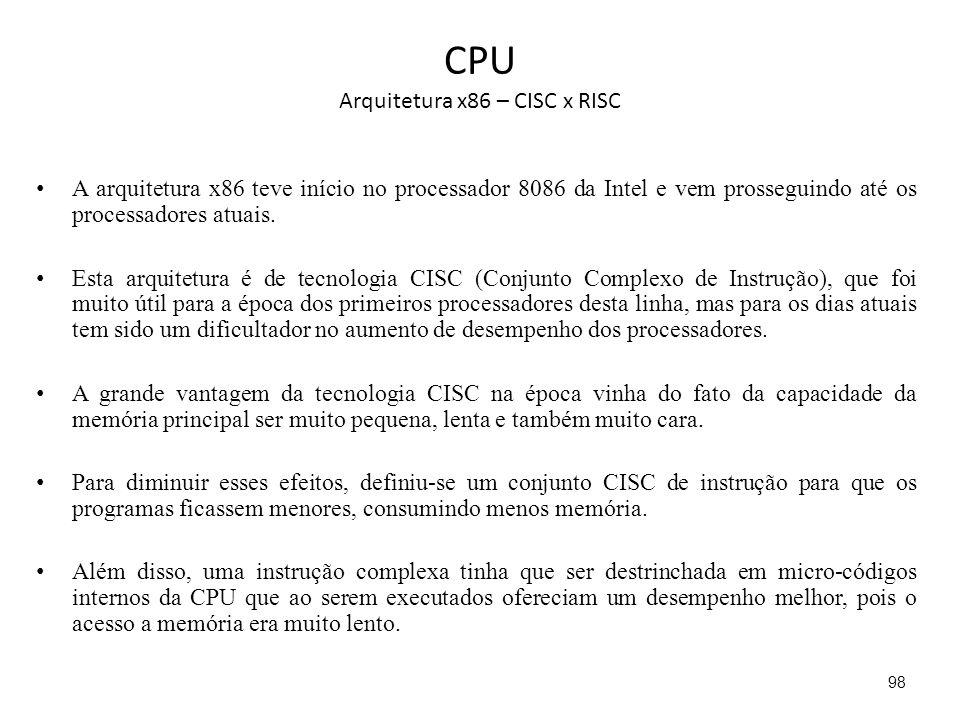 CPU Arquitetura x86 – CISC x RISC A arquitetura x86 teve início no processador 8086 da Intel e vem prosseguindo até os processadores atuais.