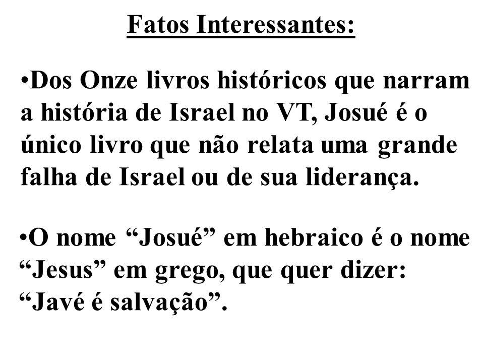 Fatos Interessantes: Dos Onze livros históricos que narram a história de Israel no VT, Josué é o único livro que não relata uma grande falha de Israel