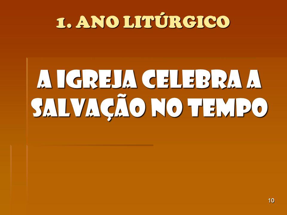 10 1. ANO LITÚRGICO A Igreja celebra a Salvação no Tempo