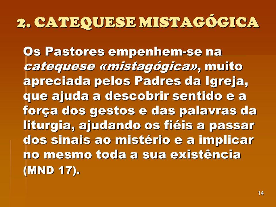 14 2. CATEQUESE MISTAGÓGICA Os Pastores empenhem-se na catequese «mistagógica», muito apreciada pelos Padres da Igreja, que ajuda a descobrir sentido