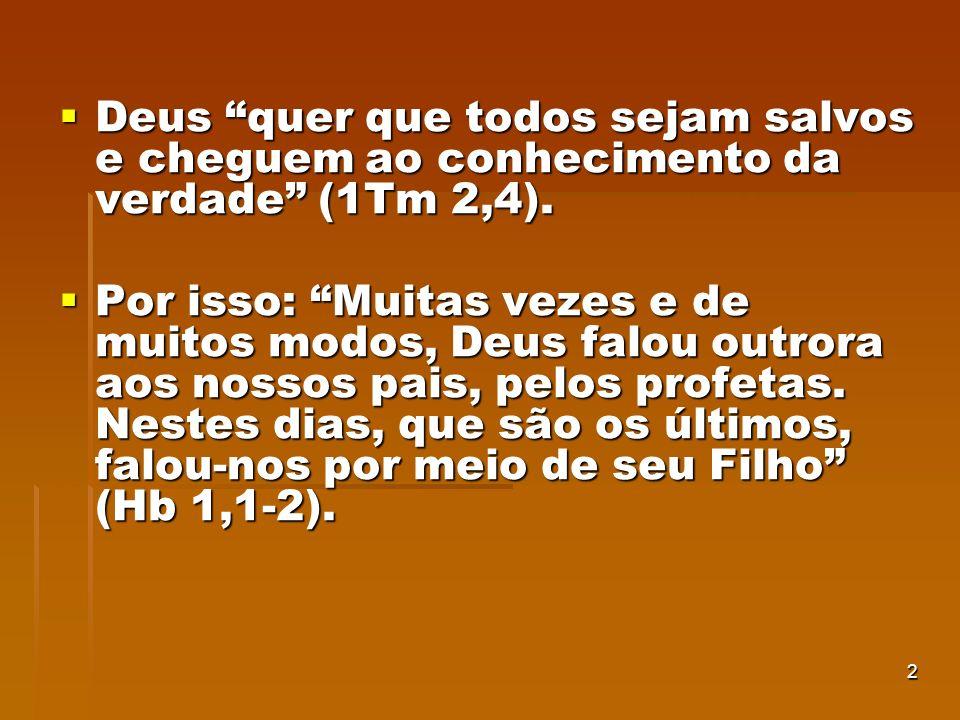 2 Deus quer que todos sejam salvos e cheguem ao conhecimento da verdade (1Tm 2,4). Deus quer que todos sejam salvos e cheguem ao conhecimento da verda