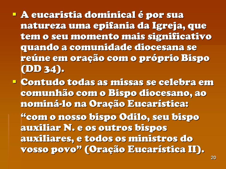 20 A eucaristia dominical é por sua natureza uma epifania da Igreja, que tem o seu momento mais significativo quando a comunidade diocesana se reúne e