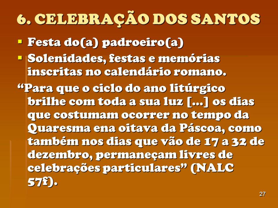 27 6. CELEBRAÇÃO DOS SANTOS Festa do(a) padroeiro(a) Festa do(a) padroeiro(a) Solenidades, festas e memórias inscritas no calendário romano. Solenidad