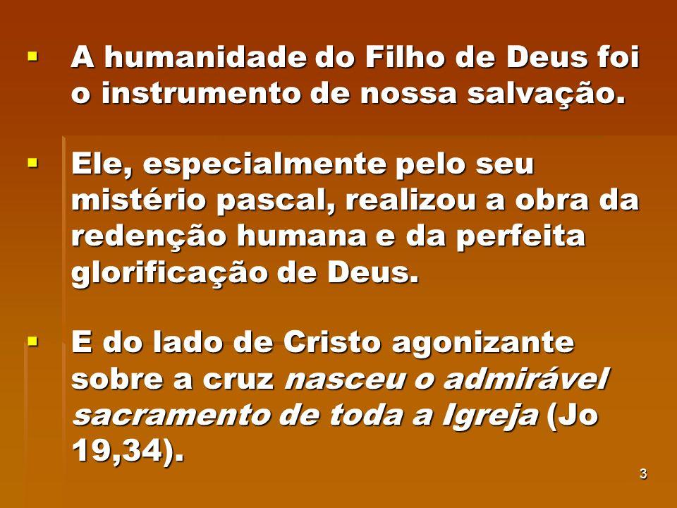 3 A humanidade do Filho de Deus foi o instrumento de nossa salvação. A humanidade do Filho de Deus foi o instrumento de nossa salvação. Ele, especialm