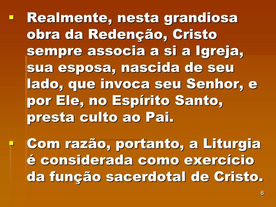 6 Realmente, nesta grandiosa obra da Redenção, Cristo sempre associa a si a Igreja, sua esposa, nascida de seu lado, que invoca seu Senhor, e por Ele,