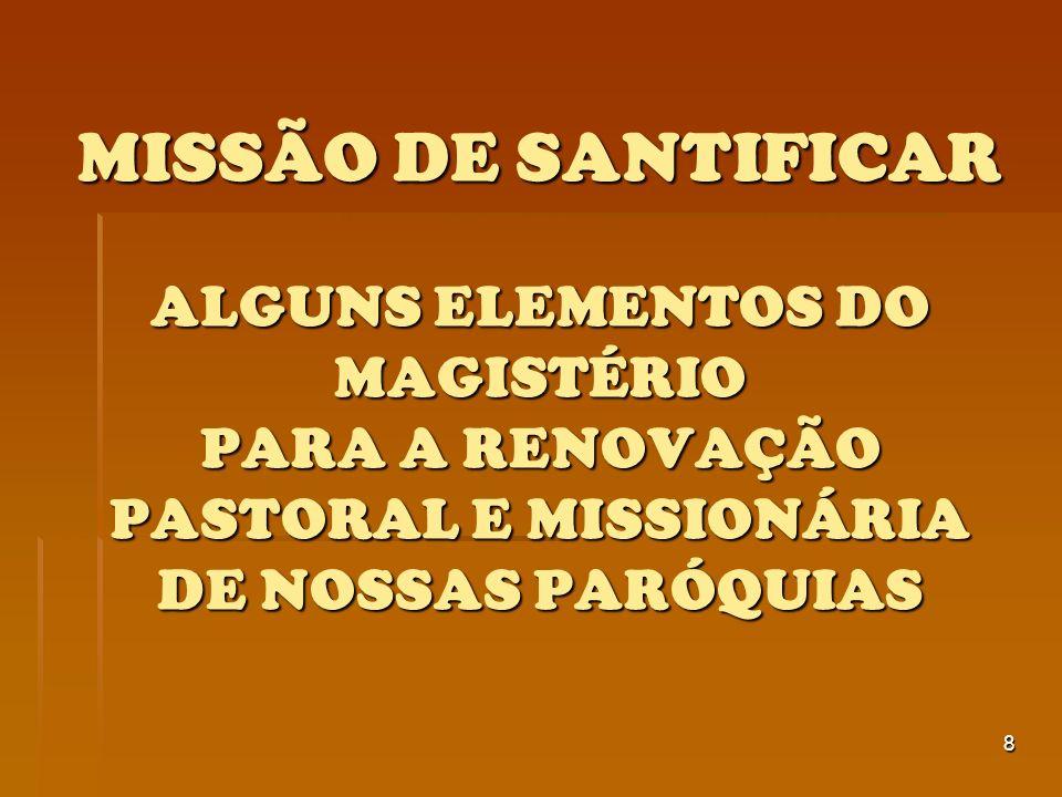 8 MISSÃO DE SANTIFICAR ALGUNS ELEMENTOS DO MAGISTÉRIO PARA A RENOVAÇÃO PASTORAL E MISSIONÁRIA DE NOSSAS PARÓQUIAS