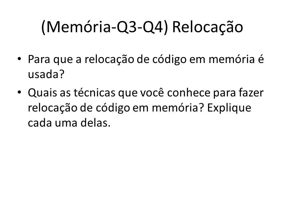 (Memória-Q3-Q4) Relocação Para que a relocação de código em memória é usada? Quais as técnicas que você conhece para fazer relocação de código em memó