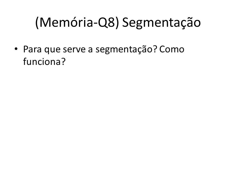 (Memória-Q8) Segmentação Para que serve a segmentação? Como funciona?