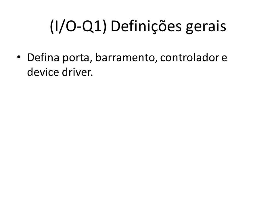 (I/O-Q1) Definições gerais Defina porta, barramento, controlador e device driver.