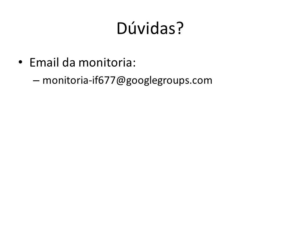 Dúvidas? Email da monitoria: – monitoria-if677@googlegroups.com